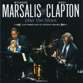 Уинтон Марсалис,Эрик Клэптон Wynton Marsalis & Eric Clapton. Play The Blues - Live From Jazz At Lincoln Center