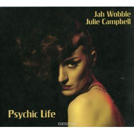 Джа Уоббл,Джули Кэмпбелл Jah Wobble, Julie Campbell. Psychic Life