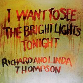 Ричард Томпсон,Линда Томпсон Richard And Linda Thompson. I Want To See The Bright Lights Tonight (LP)