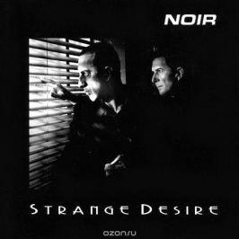 Noir Noir. Strange Desire