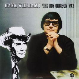 Рой Орбисон Roy Orbison. Hank Williams The Roy Orbison Way