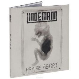Тилл Линдеманн Lindemann. Praise Abort