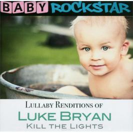 Люк Брайан Baby Rockstar. Lullaby Renditions Of Luke Bryan. Kill The Lights