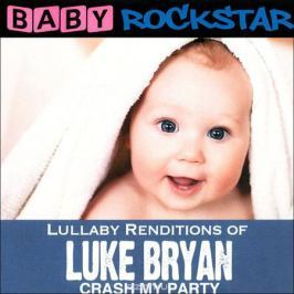 Baby Rockstar Baby RockStar. Lullaby Renditions Of Luke Bryan - Crash My Party