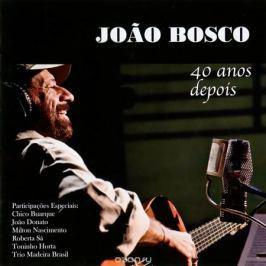 Жоао Боско Joao Bosco. 40 Anos Depois