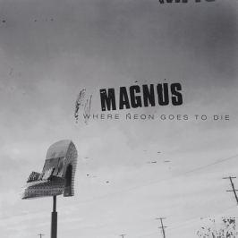 Magnus Magnus. Where Neon Goes To Die (LP)