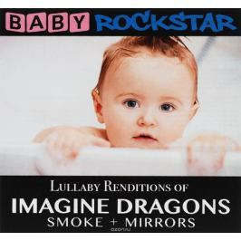 Baby Rockstar Baby Rockstar. Lullaby Renditions Of Imagine Dragons - Smoke + Mirrors