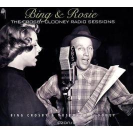 Бинг Кросби,Розмари Клуни Bing & Rosie. The Crosby - Clooney Radio Sessions (2 CD)
