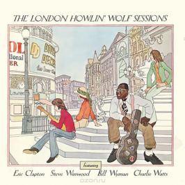 Артур Бернетт Честер Howlin' Wolf. The London Howlin' Wolf Session. Deluxe Edition (2 CD)