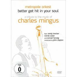 Metropol Orkest: Better Get Hit In Your Soul - A Tribute To The Music Of Charles Mingus